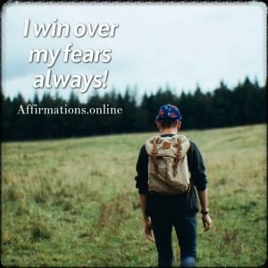 Positive affirmation from Affirmations.online - I win over my fears always!