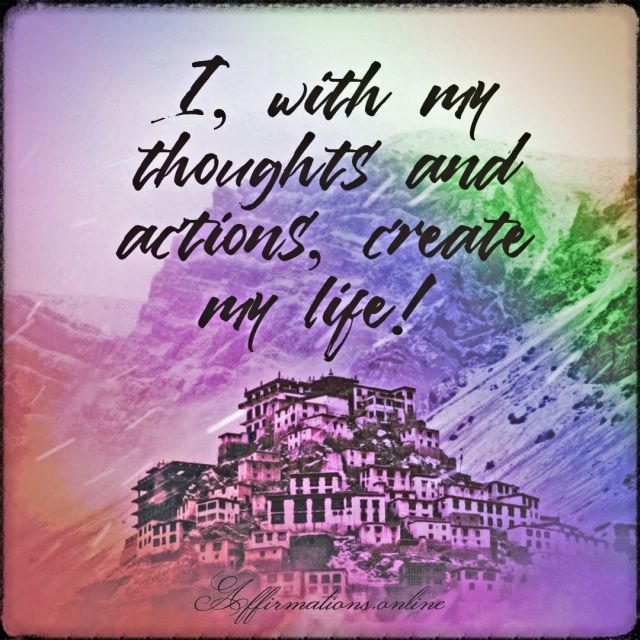 Positive affirmation from Affirmations.online - I, with my thoughts and actions, create my life!