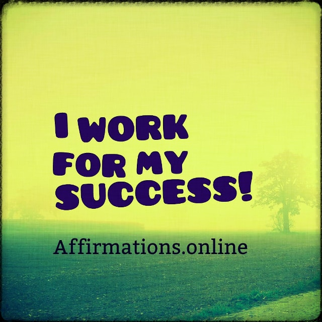 Positive affirmation from Affirmations.online - I work for my success!