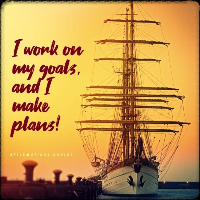 Positive affirmation from Affirmations.online - I work on my goals, and I make plans!