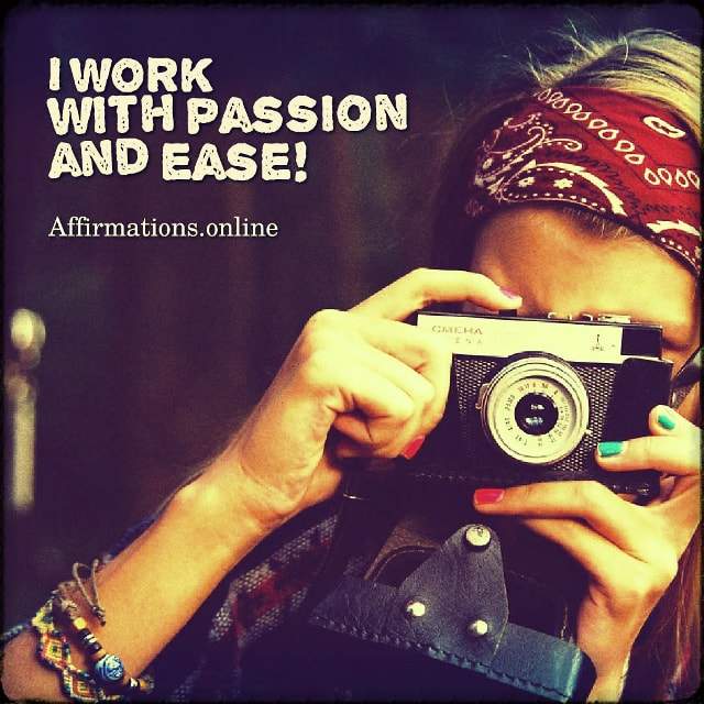 Positive affirmation from Affirmations.online - I work with passion and ease!
