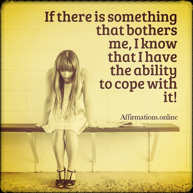 Positive affirmation from Affirmations.online - If there is something that bothers me, I know that I have the ability to cope with it!