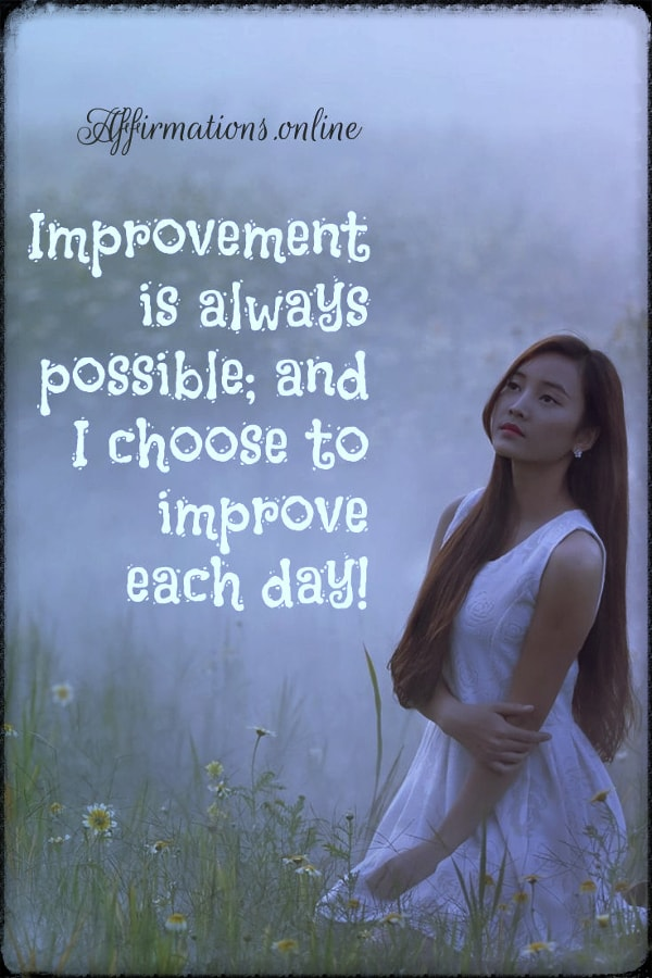 Positive affirmation from Affirmations.online - Improvement is always possible; and I choose to improve each day!