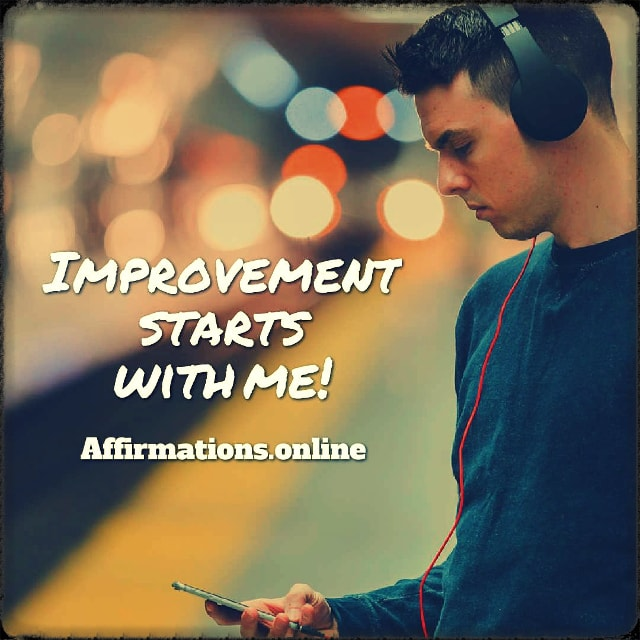 Positive affirmation from Affirmations.online - Improvement starts with me!