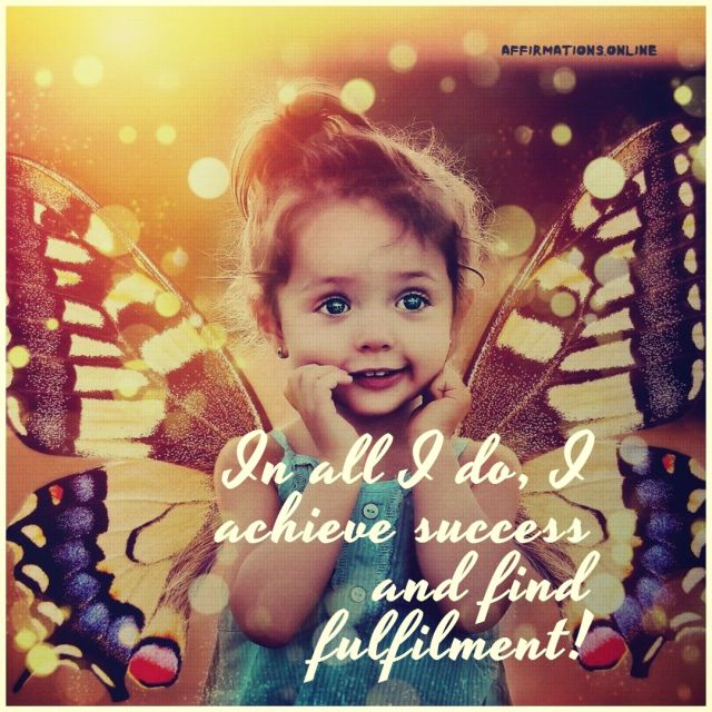 Positive affirmation from Affirmations.online - In all I do, I achieve success and find fulfilment!