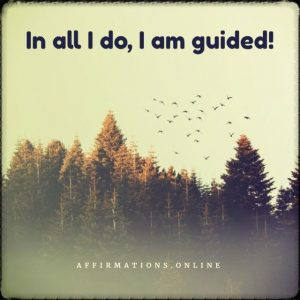 Positive affirmation from Affirmations.online - In all I do, I am guided!