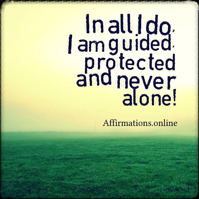 Positive affirmation from Affirmations.online - In all I do, I am guided, protected and never alone!