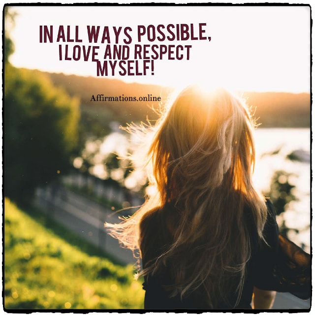 Positive affirmation from Affirmations.online - In all ways possible, I love and respect myself!