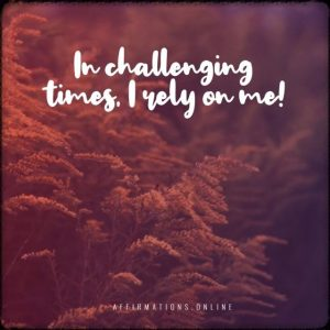 Positive affirmation from Affirmations.online - In challenging times, I rely on me!