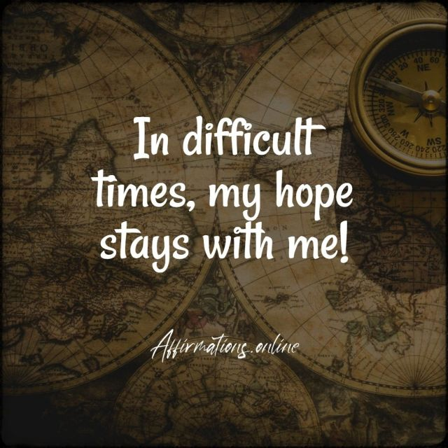 Positive Affirmation from Affirmations.online - In difficult times, my hope stays with me!