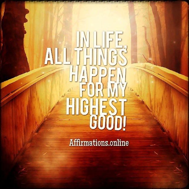 Positive affirmation from Affirmations.online - In life, all things happen for my highest good!