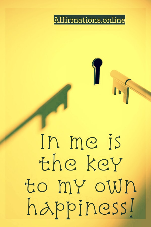 Positive affirmation from Affirmations.online - In me is the key to my own happiness!