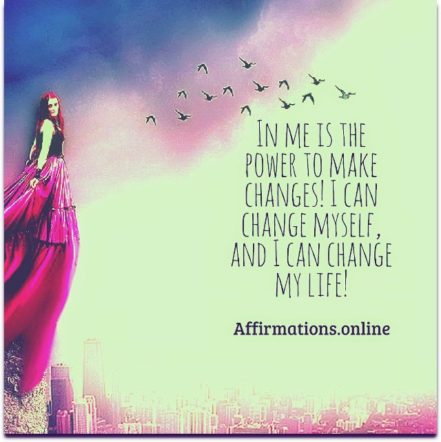 Image affirmation from Affirmations.online - In me is the power to make changes! I can change myself, and I can change my life!