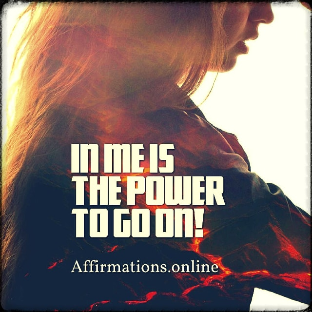 Positive affirmation from Affirmations.online - In me is the power to go on!