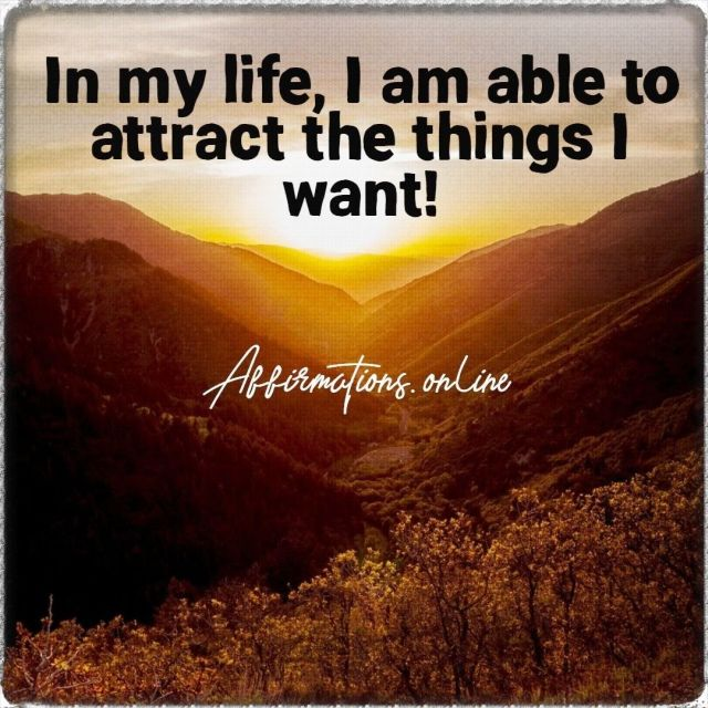 Positive affirmation from Affirmations.online - In my life, I am able to attract the things I want!