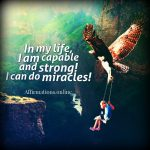 I am capable of achieving miracles, and each day is a miracle day!