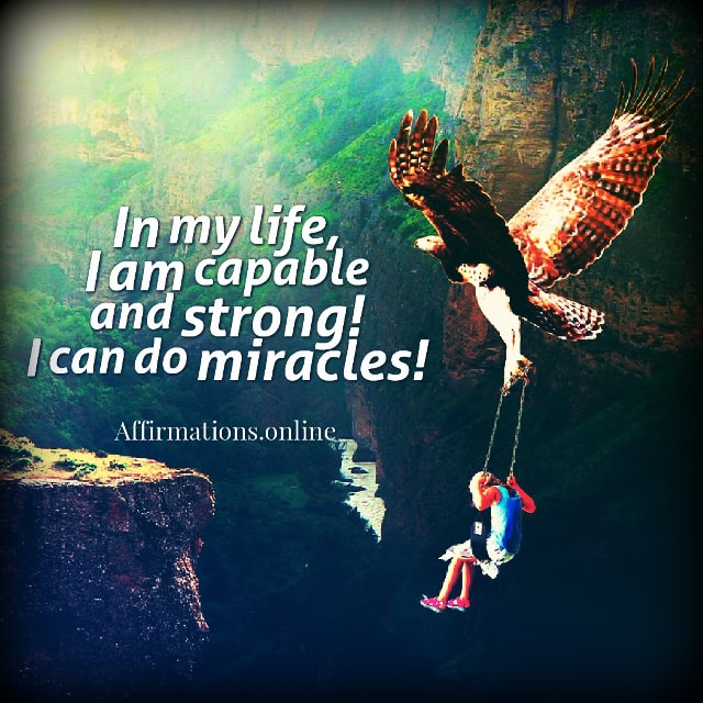 Positive affirmation from Affirmations.online - In my life, I am capable and strong! I can do miracles!