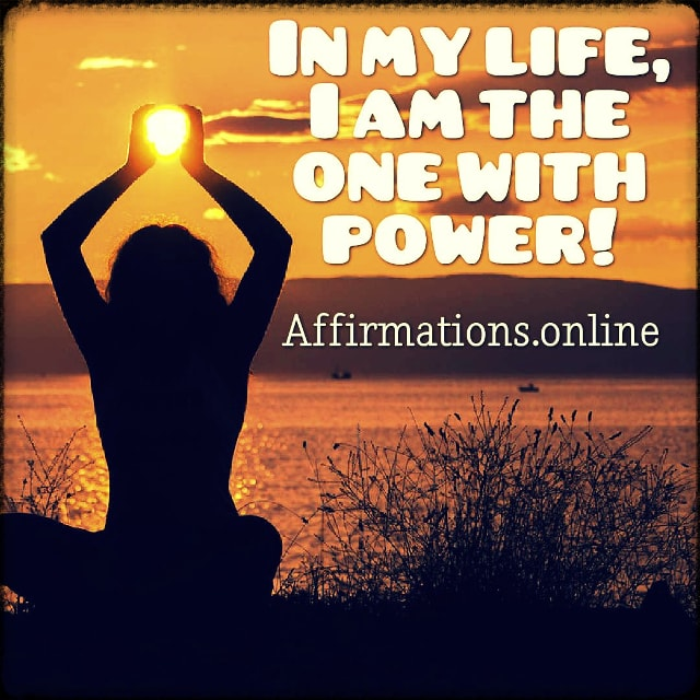 Positive affirmation from Affirmations.online - In my life, I am the one with power!
