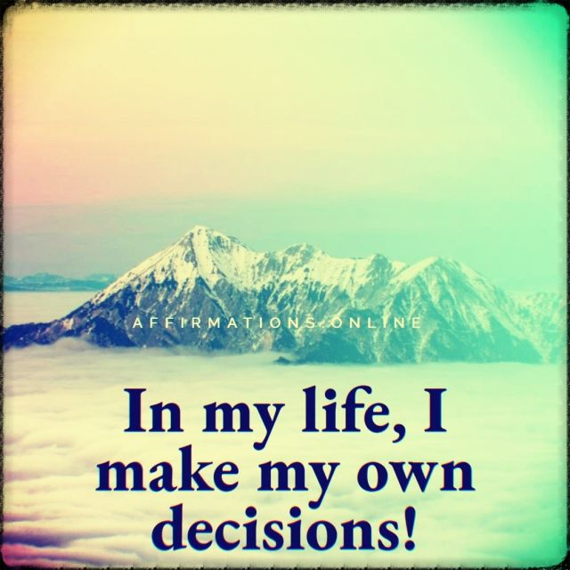 Positive affirmation from Affirmations.online - In my life, I make my own decisions!