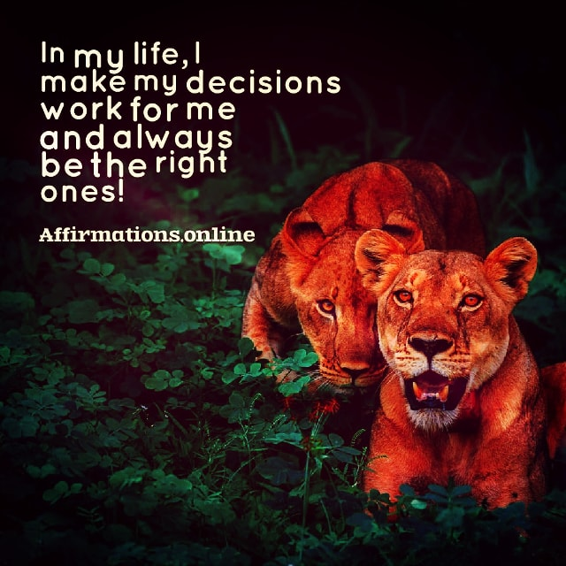 Positive affirmation from Affirmations.online - In my life, I make my decisions work for me and always be the right ones!