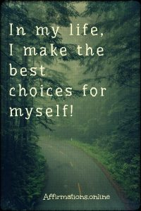 Positive affirmation from Affirmations.online - In my life, I make the best choices for myself!