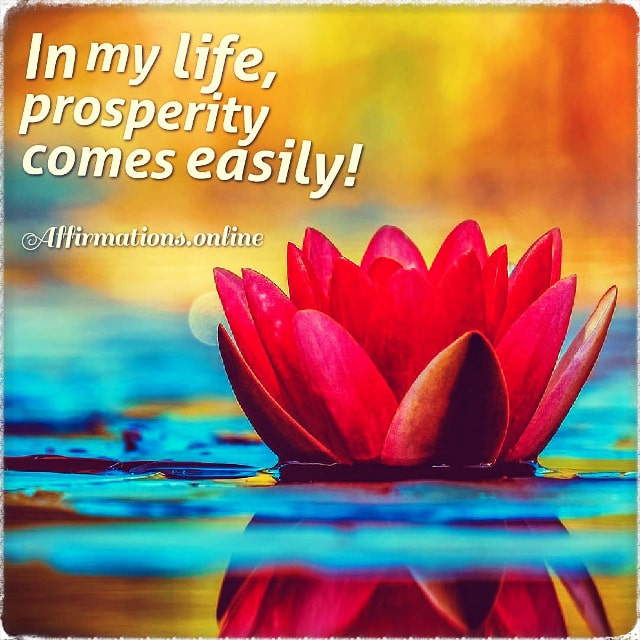 Positive affirmation from Affirmations.online - In my life, prosperity comes easily!