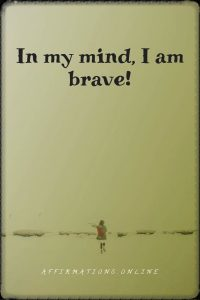 Positive affirmation from Affirmations.online - In my mind, I am brave!
