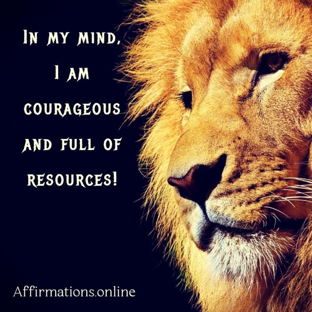 Positive affirmation from Affirmations.online - In my mind, I am courageous and full of resources!
