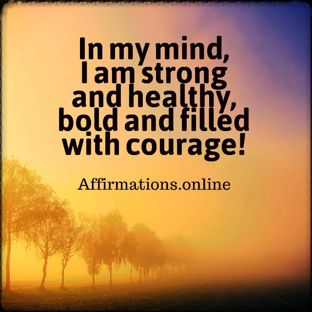 Positive affirmation from Affirmations.online - In my mind, I am strong and healthy, bold and filled with courage!