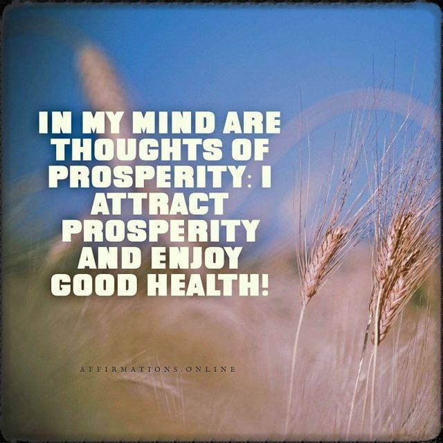 Positive affirmation from Affirmations.online - In my mind are thoughts of prosperity: I attract prosperity and enjoy good health!