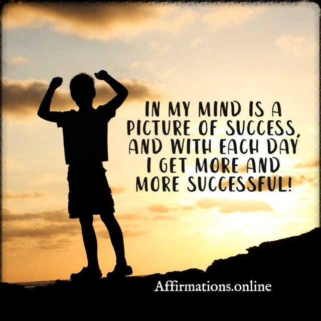 Positive affirmation from Affirmations.online - In my mind is a picture of success, and with each day I get more and more successful!