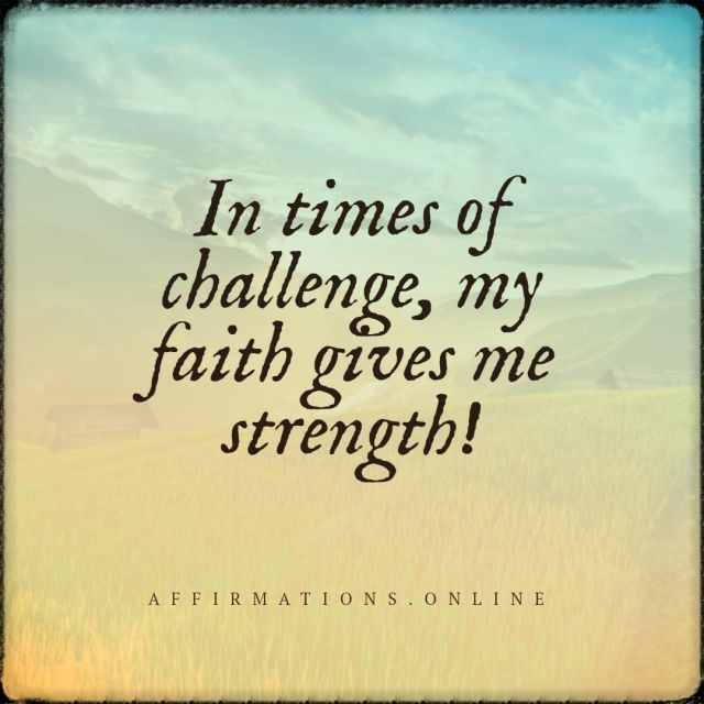 Positive affirmation from Affirmations.online - In times of challenge, my faith gives me strength!