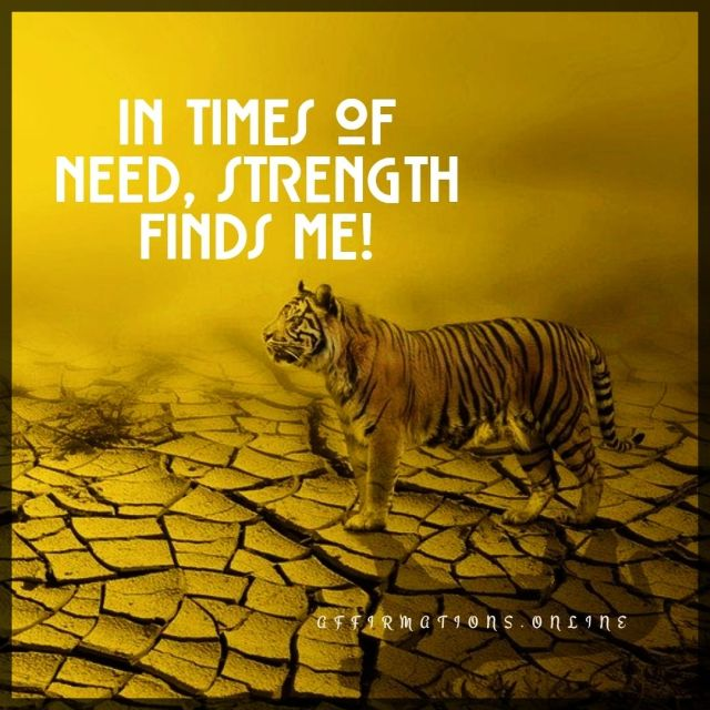Positive affirmation from Affirmations.online - In times of need, strength finds me!
