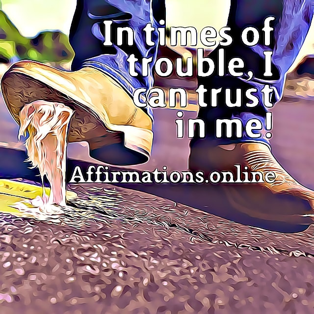 Positive affirmation from Affirmations.online - In times of trouble, I can trust in me!