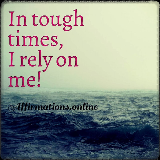 Positive affirmation from Affirmations.online - In tough times, I rely on me!