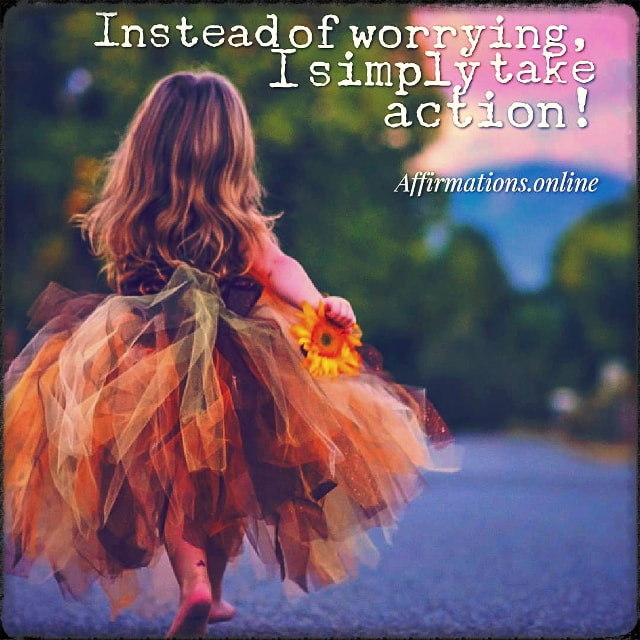 Positive affirmation from Affirmations.online - Instead of worrying, I simply take action!