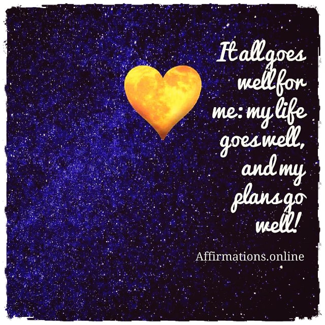 Positive affirmation from Affirmations.online - It all goes well for me: my life goes well, and my plans go well!