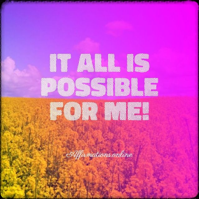 Positive affirmation from Affirmations.online - It all is possible for me!
