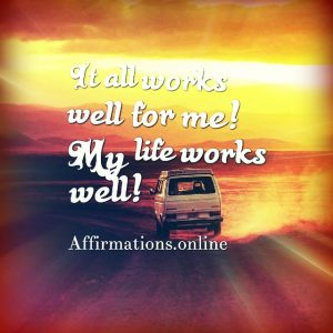 Positive affirmation from Affirmations.online - It all works well for me! My life works well!