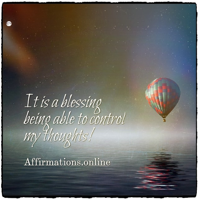 Positive affirmation from Affirmations.online - It is a blessing being able to control my thoughts!