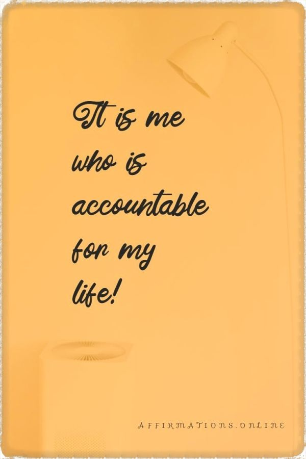 Positive affirmation from Affirmations.online - It is me who is accountable for my life!