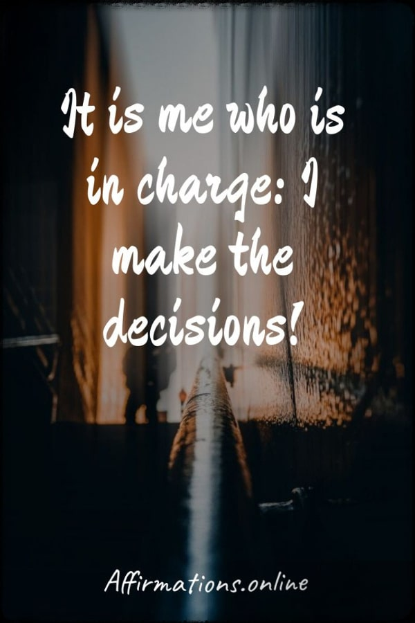 Positive affirmation from Affirmations.online - It is me who is in charge: I make the decisions!