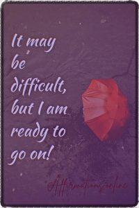 Positive affirmation from Affirmations.online - It may be difficult but I am ready to go on!