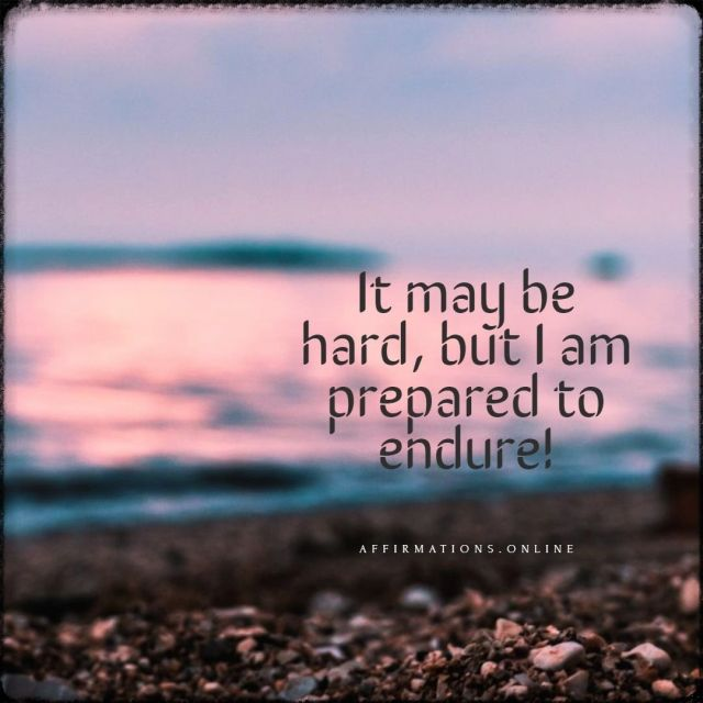 Positive affirmation from Affirmations.online - It may be hard, but I am prepared to endure!