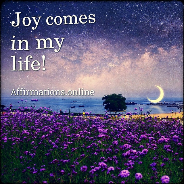 Positive affirmation from Affirmations.online - Joy comes in my life!