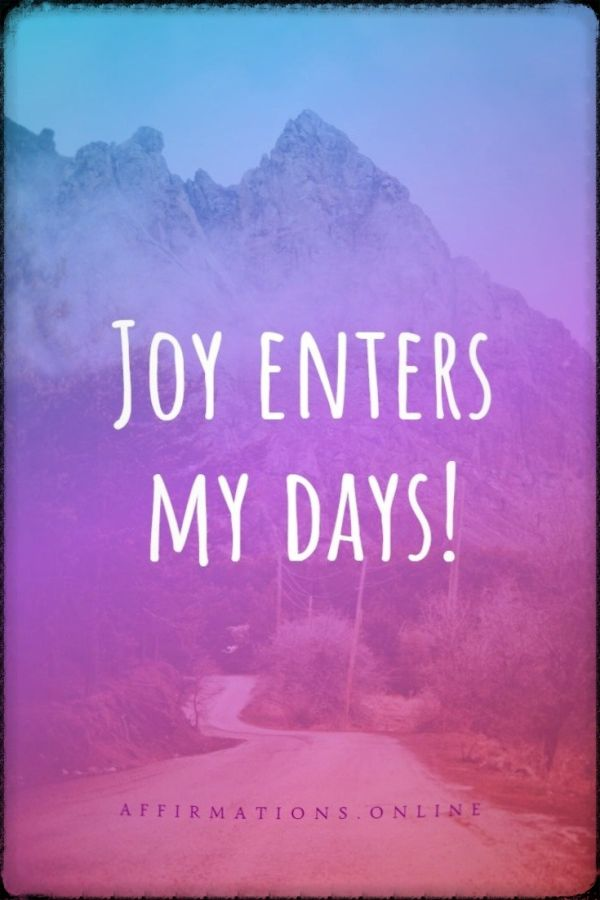 Positive affirmation from Affirmations.online - Joy enters my days!