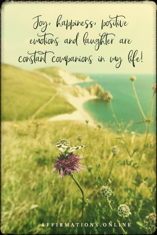 Positive affirmation from Affirmations.online - Joy, happiness, positive emotions and laughter are constant companions in my life!