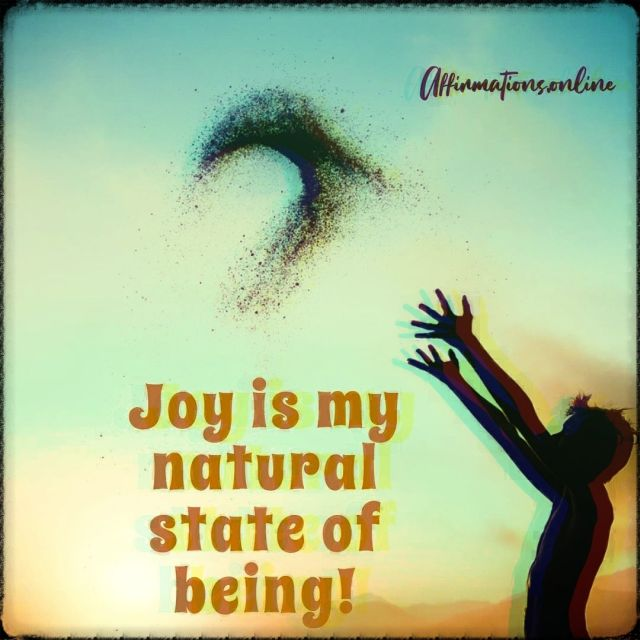 Positive affirmation from Affirmations.online - Joy is my natural state of being!