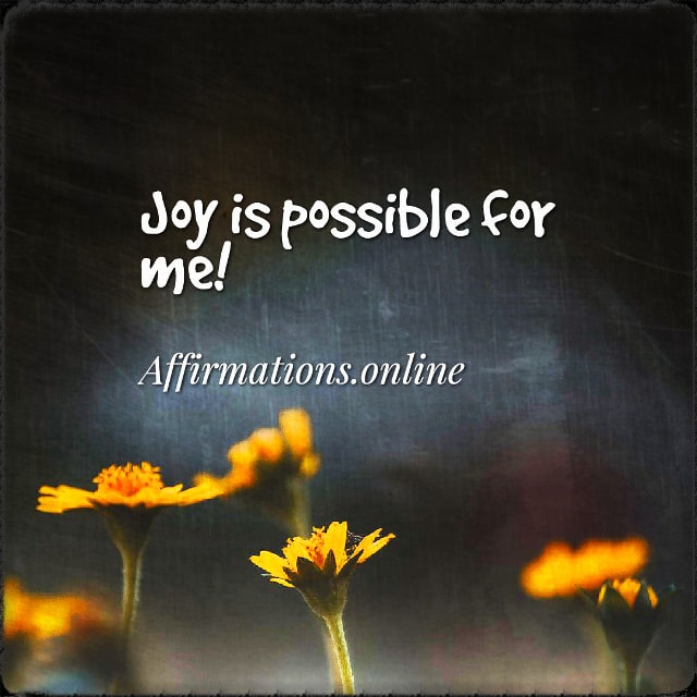 Positive affirmation from Affirmations.online - Joy is possible for me!