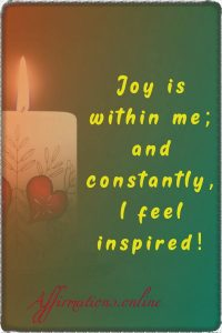 Positive affirmation from Affirmations.online - Joy is within me; and constantly, I feel inspired!